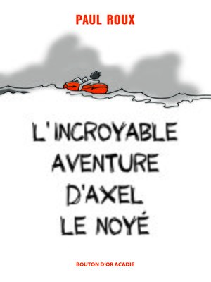 cover image of L'incroyable aventure d'Axel le noyé