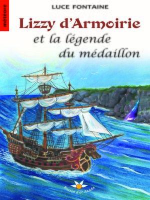 cover image of Lizzy d'Armoirie et la légende du médaillon