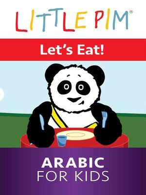 cover image of Little Pim: Let's Eat! - Arabic for Kids