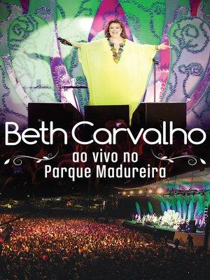 cover image of Beth Carvalho: Ao Vivo No Parque Madureira