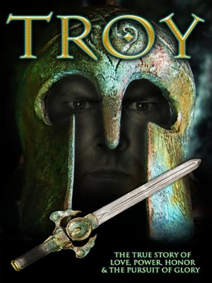 cover image of Troy: The True Story of Love, Power, Honor & The Pursuit of Glory