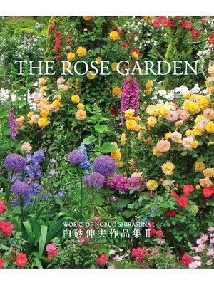 cover image of THE ROSE GARDEN 白砂伸夫作品集2