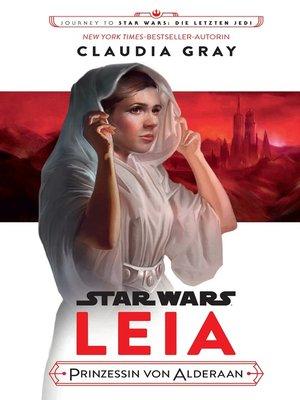 cover image of Leia, Prinzessin von Alderaan: Journey to Star Wars: Die letzten Jedi