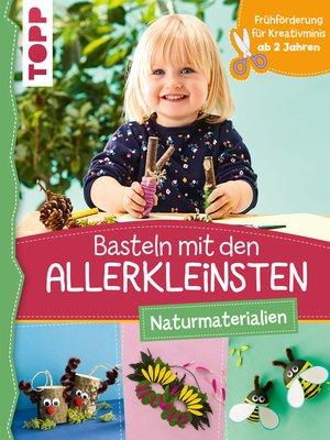 cover image of Basteln mit den Allerkleinsten Naturmaterialien