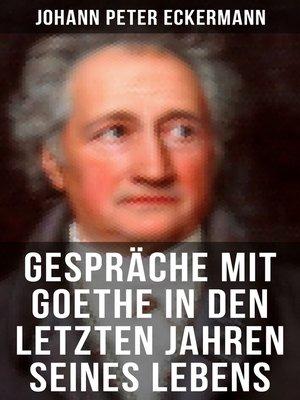 cover image of Gespräche mit Goethe in den letzten Jahren seines Lebens