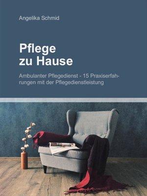 cover image of Pflege zu Hause + Ambulanter Pflegedienst--15 Praxiserfahrungen mit der Pflegedienstleistung