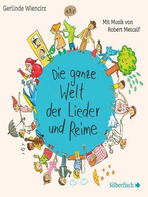 cover image of Die ganze Welt der Lieder und Reime