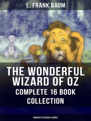 cover image of THE WONDERFUL WIZARD OF OZ – Complete 16 Book Collection (Fantasy Classics Series)