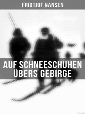 cover image of Auf Schneeschuhen übers Gebirge (Komplette Ausgabe)