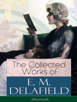 cover image of The Collected Works of E. M. Delafield (Illustrated)
