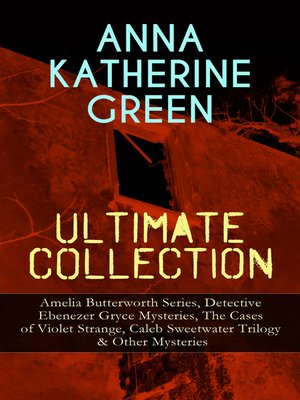 cover image of Anna Katherine Green Ultimate Collection