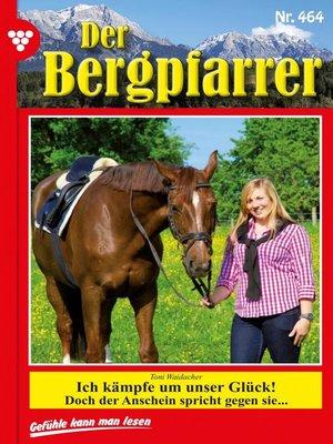 cover image of Der Bergpfarrer 464 – Heimatroman