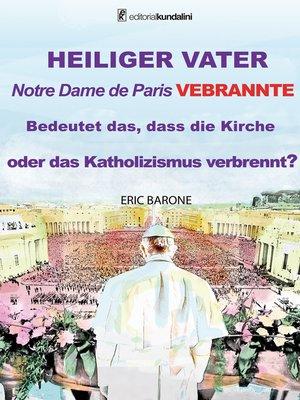 cover image of HEILIGER VATER. Notre Dame de Paris. VEBRANNTE Bedeutet das, dass die Kirche oder das Katholizismus verbrennt?