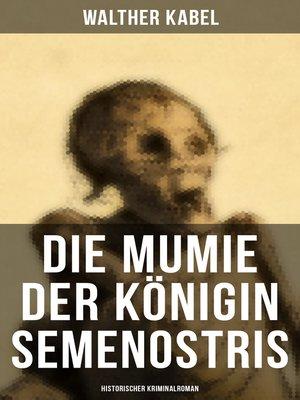cover image of Die Mumie der Königin Semenostris