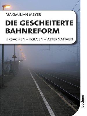 cover image of Die gescheiterte Bahnreform