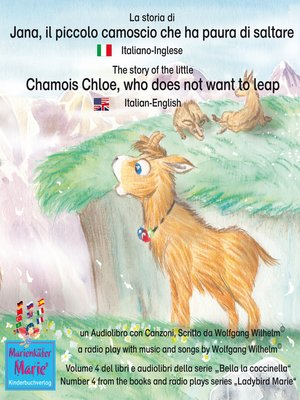 cover image of La storia di Jana, il piccolo camoscio che ha paura di saltare. Italiano-Inglese / the story of the little Chamois Chloe, who does not want to leap. Italian-English.