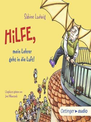 cover image of Hilfe, mein Lehrer geht in die Luft!