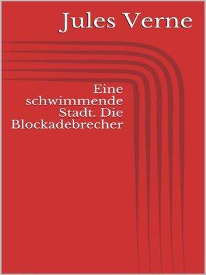 cover image of Eine schwimmende Stadt. Die Blockadebrecher