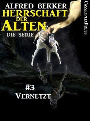 cover image of Vernetzt (Herrschaft der Alten--Die Serie  3)