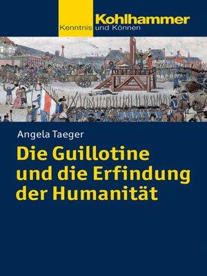 cover image of Die Guillotine und die Erfindung der Humanität
