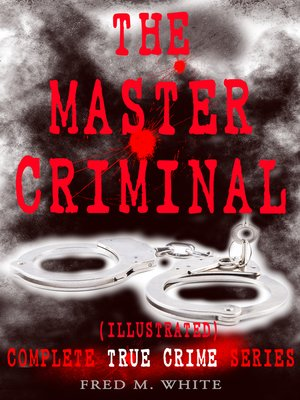 cover image of The Master Criminal – Complete True Crime Series