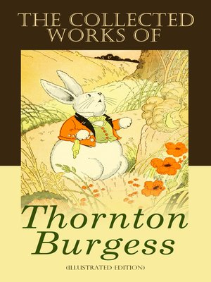 cover image of The Collected Works of Thornton Burgess (Illustrated Edition)