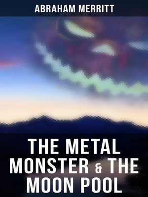 cover image of The Metal Monster & the Moon Pool