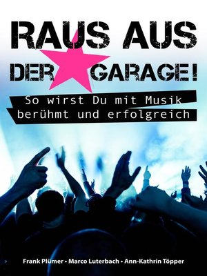 cover image of Raus aus der Garage! So wirst Du mit Musik berühmt und erfolgreich