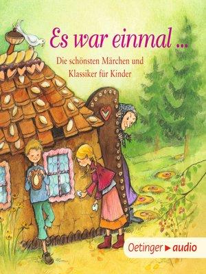 cover image of Es war einmal ... Die schönsten Märchen und Klassiker für Kinder
