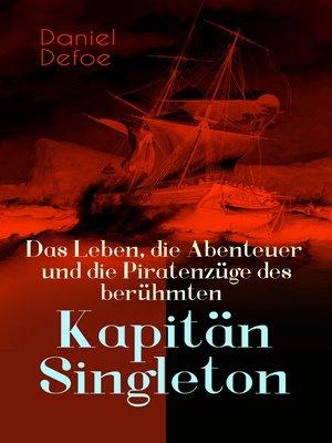 cover image of Das Leben, die Abenteuer und die Piratenzüge des berühmten Kapitän Singleton