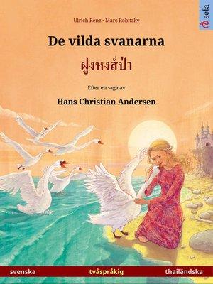 cover image of De vilda svanarna – ฝูงหงส์ป่า. Tvåspråkig bilderbok efter en saga av Hans Christian Andersen (svenska – thailändska)