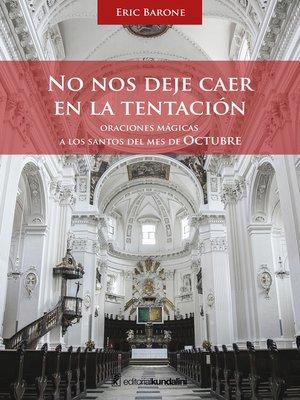 cover image of No nos deje caer en la Tentación. Oraciones mágicas a los Santos del mes de Octubre