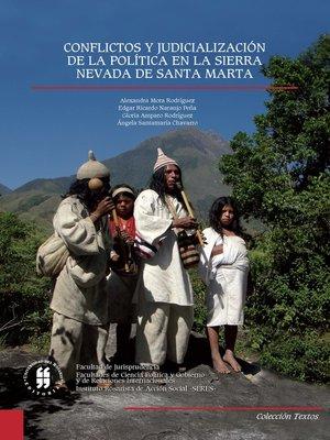cover image of Conflictos y judicializacion de la politica en la sierra nevada de santa marta