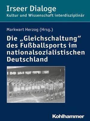 """cover image of Die """"Gleichschaltung"""" des Fußballsports im nationalsozialistischen Deutschland"""