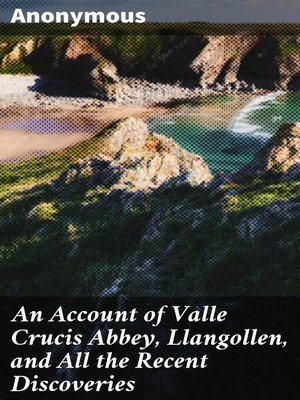 cover image of An Account of Valle Crucis Abbey, Llangollen, and All the Recent Discoveries
