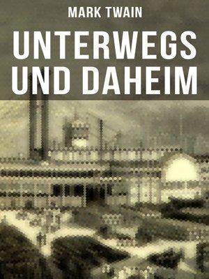cover image of Unterwegs und Daheim