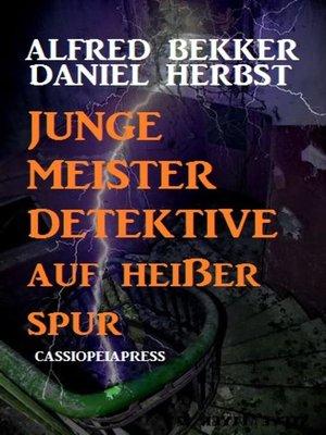 cover image of Junge Meisterdetektive auf heißer Spur
