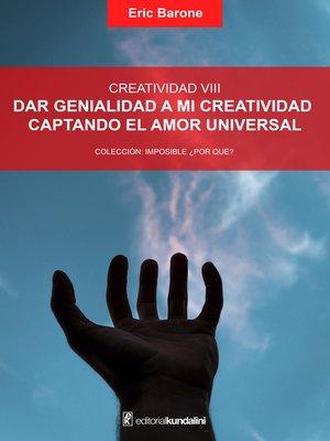 cover image of Dar genialidad a mi creatividad captando el amor universal