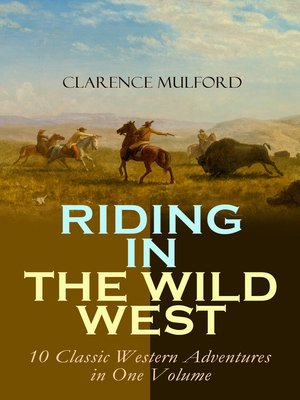 cover image of Riding in the Wild West – 10 Classic Western Adventures in One Volume