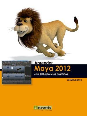 cover image of Aprender Maya 2012 Avanzado con 100 Ejercicios Prácticos