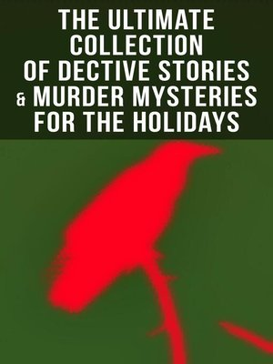cover image of The Ultimate Collection of Dective Stories & Murder Mysteries for the Holidays