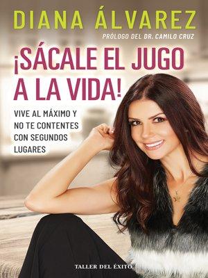 cover image of ¡Sácale el jugo a la vida!