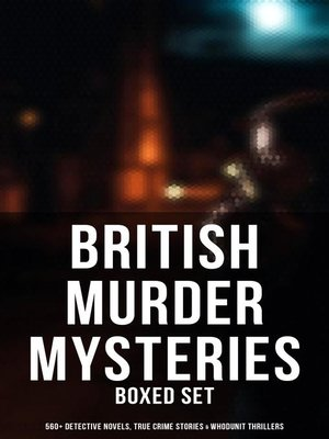 cover image of British Murder Mysteries--Boxed Set (560+ Detective Novels, True Crime Stories & Whodunit Thrillers)