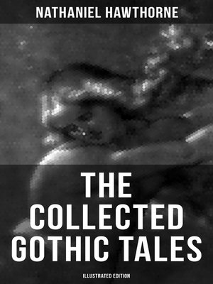 cover image of The Collected Gothic Tales of Nathaniel Hawthorne (Illustrated Edition)