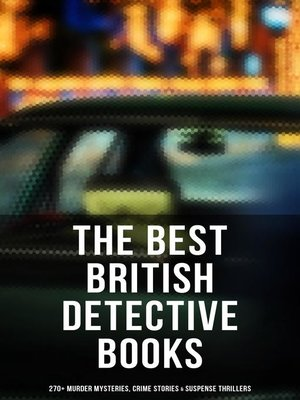 cover image of THE BRITISH DETECTIVES COLLECTION--270+ Murder Mysteries, Crime Stories & Suspense Thrillers (Illustrated)
