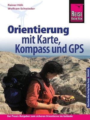 cover image of Reise Know-How Orientierung mit Karte, Kompass und GPS Der Praxis-Ratgeber für sicheres Orientieren im Gelände (Sachbuch)