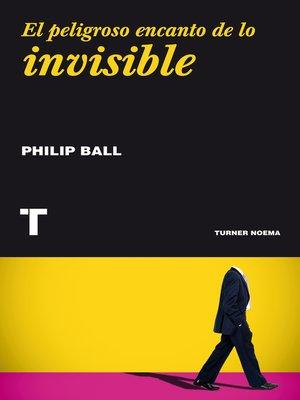 cover image of El peligroso encanto de lo invisible