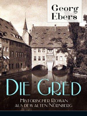 cover image of Die Gred--Historischer Roman aus dem alten Nürnberg