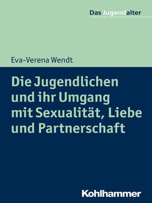 cover image of Die Jugendlichen und ihr Umgang mit Sexualität, Liebe und Partnerschaft