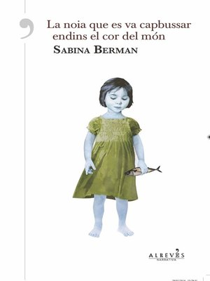 cover image of La noia que es va capbussar endins el cor del món